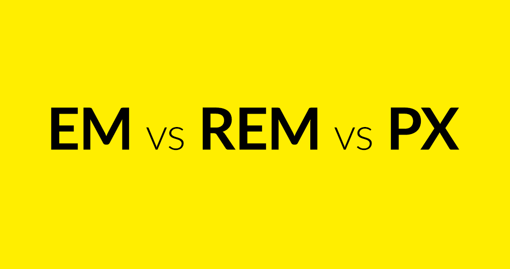 "EM vs REM vs PX – Why you shouldn't ""just use pixels"""
